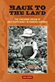 Back to the Land: The Enduring Dream of Self-Sufficiency in Modern America (Studies in American Thought and Culture)