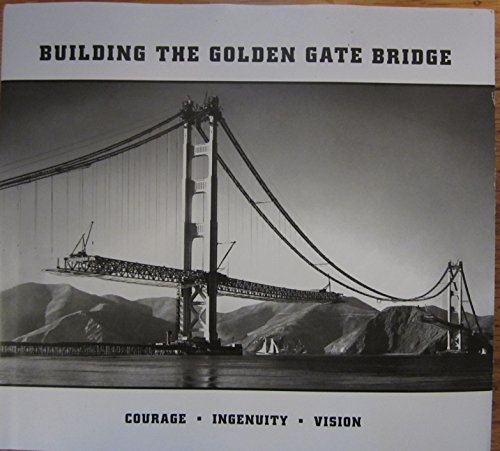 Building the Golden Gate Bridge Courage - Ingenuity - Vision