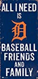 Fan Creations Detroit Tigers 6x12 All I Need is Baseball,Friends,and Family Wood Sign