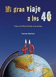 Mi gran viaje a los 40: Con el niño interior a cuestas (Spanish Edition