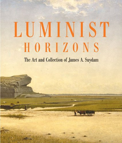 Read Online Luminist Horizons: The Art and Collection of James A. Suydam PDF