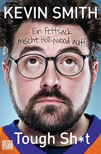 Tough Sh*t: Ein Fettsack mischt Hollywood auf! Broschiert – 21. Januar 2013 Kevin Smith Daniel Müller Heyne Verlag 3453268547