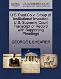 U S Trust Co V. Group of Institutional Investors U. S. Supreme Court Transcript of Record with Supporting Pleadings, George L. Shearer, 1270324055