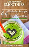 thermomix smoothies 44 einfache rezepte f?r gr?ne smoothies mit gr?nen smoothies lecker und gesund abnehmen german edition