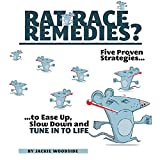 Rat Race Remedies: Five Proven Strategies to Ease up, Slow Down, and Tune into Life