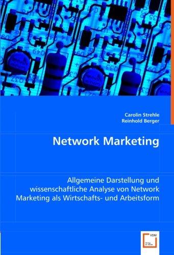 Network Marketing: Allgemeine Darstellung und wissenschaftliche Analyse von Network Marketing als Wirtschafts- und Arbeitsform. (German Edition)