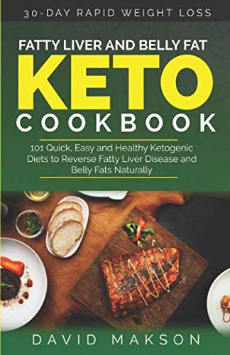 Fatty Liver and Belly Fat Keto Cookbook: 101 Quick, Easy and Healthy Ketogenic Diets To Reverse Fatty Liver Disease and Belly Fats Naturally by David Makson
