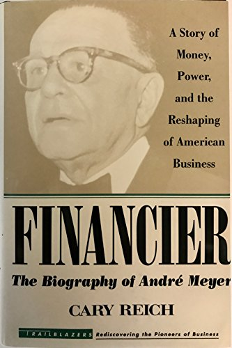 Financier, The Biography of Andre Meyer: A Story of Money, Power, and the Reshaping of American Business
