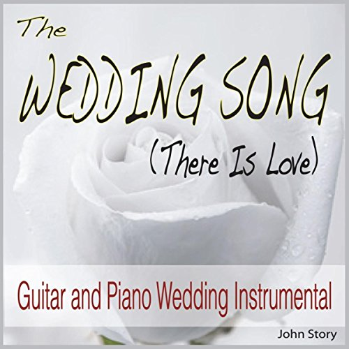 (The Wedding Song (There Is Love) [Guitar and Piano Wedding Instrumental])
