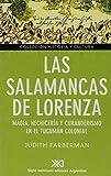 Salamancas de Lorenza. Magia, hechiceria y curanderismo en el Tucuman colonial (Spanish Edition)