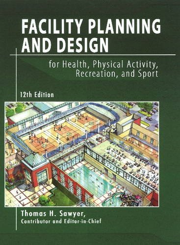 Facility Planning and Design for Health, Physical Activity, Recreation, and Sport 12th Edition