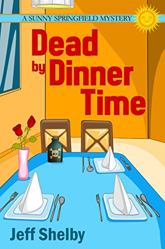 Dead By Dinner Time (The Sunny Springfield Mysteries Book 1)