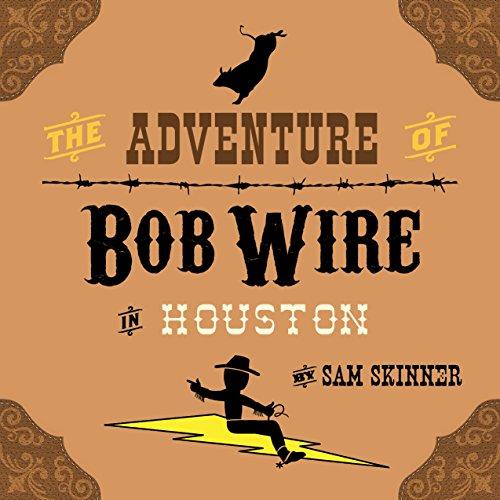 Wire Houston (The Adventure of Bob Wire in Houston (The Legend and Adventures of Bob Wire Book 5))