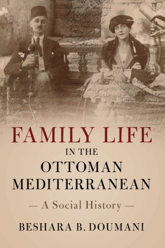 Family Life in the Ottoman Mediterranean: A Social History ()