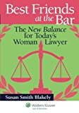 Best Friends At the Bar: the New Balance for Today's Woman Lawyer (Academic Success)