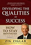 1: Developing the Qualities of Success: How to Stay Motivated Volume I