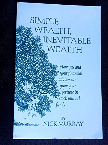 Simple Wealth, Inevitable Wealth: How You and Your Financial Advisor Can Grow Your Fortune in Stock Mutual Funds by Brand: The Nick Murray Company, Inc.