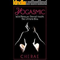 Yogasmic: Wild Pleasure. Eternal Health. The Ultimate Bliss. (English Edition)