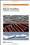 Polymer Nanofibers: Building Blocks for Nanotechnology (RSC Nanoscience & Nanotechnology), Dario Pisignano, 1849735743