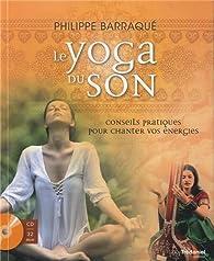 Le yoga du son : Conseils pratiques pour chanter vos énergies (1CD audio) par Philippe Barraqué