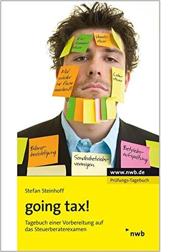 going tax!: Tagebuch einer Vorbereitung auf das Steuerberaterexamen. Taschenbuch – 28. Februar 2013 Stefan Steinhoff NWB Verlag 3482599726 Steuern