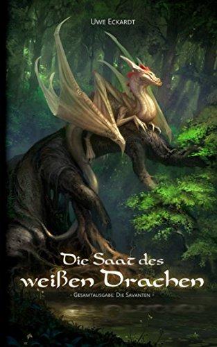 Die Saat des weißen Drachen: Fantasy-Epos (Gesamtausgabe: Die Savanten) Taschenbuch – 7. Dezember 2017 Uwe Eckardt Independently published 1973404974 Fiction / Fantasy / Epic