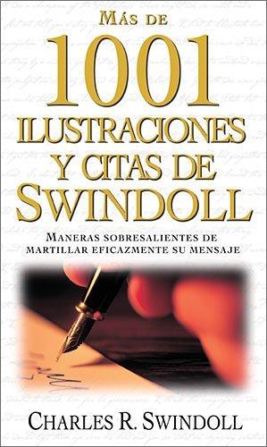 Mas de 1001 Ilustraciones y Citas de Swindoll: Maneras Sobresalientes de Martillar Eficazmente su Mensaje = Swindoll's Ultimate Book of Illustrations