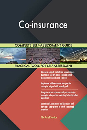 Co-insurance All-Inclusive Self-Assessment - More than 680 Success Criteria, Instant Visual Insights, Comprehensive Spreadsheet Dashboard, Auto-Prioritized for Quick Results
