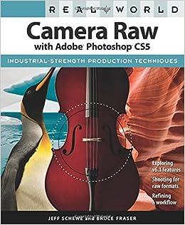 Real World Camera Raw with Adobe Photoshop CS5: Jeff Schewe