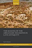 MAKING OF THE ABRAHAMIC RELIGI (Oxford Studies in the Abrahamic Religions)