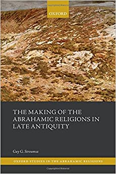 The Making of the Abrahamic Religions in Late Antiquity (Oxford Studies In Abrahamic Religions)