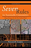 Seven Rules for Sustainable Communities: Design Strategies for the Post Carbon World