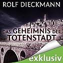 Das Geheimnis der Totenstadt Hörbuch von Rolf Dieckmann Gesprochen von: Peter Lontzek