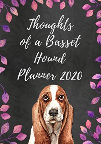 "Thoughts of a Basset Hound Planner 2020: Weekly Planner with Funny ""What My Basset Hound Might Say If It Could Talk"" Quotes on Random Pages (Planner Cover) 1"