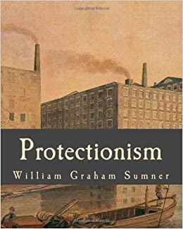 Protectionism (Large Print Edition): The -ism Which Teaches that Waste Makes Wealth