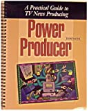 Power Producer: A Practical Guide to TV News Producing (4th Edition)