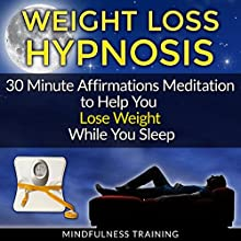 Weight Loss Hypnosis: 30 Minute Affirmations Meditation to Help You Lose Weight While You Sleep Audiobook by Mindfulness Training Narrated by Mindfulness Training