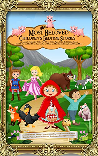 The Most Beloved Children's Bedtime Stories: 15 Aesop's Fables for Kids, The Three Little Pigs, Little Red Riding Hood, Goldilocks and the Three Bears, Snow White and the Seven Dwarfs and Many More