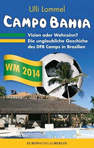CAMPO BAHIA - Vision oder Wahnsinn: Die unglaubliche Geschichte des DFB Camps in Brasilien