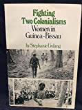 Fighting Two Colonialisms: Women in Guinea-Bissau.