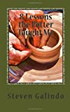 8 Lessons the Potter Taught Me, Steven Galindo, 1500347612