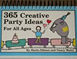 Three Hundred Sixty-Five Creative Party Ideas, Sheila Ellison and Nancy Maley, 0962046779