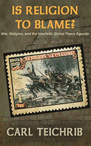 Is Religion to Blame?: War, religion and the interfaith global peace agenda
