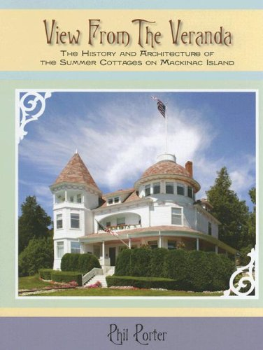 View from the Veranda: The History and Architecture of the Summer Cottages on Mackinac Island