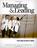 Managing and Leading : 44 Lessons Learned for Pharmacists, Bush, Paul W. and Walesh, Stuart G., 1585281700