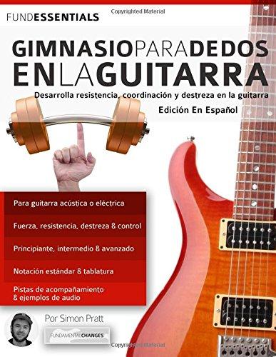 Gimnasio para dedos en la guitarra: Desarrolla resistencia, coordinacion, destreza y velocidad en la guitarra (tocar la guitarra) (Spanish Edition) [Mr Simon Pratt] (Tapa Blanda)