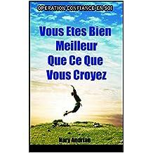 Vous Etes Bien Meilleur Que Ce Que Vous Croyez: Opération Confiance En Soi (French Edition)