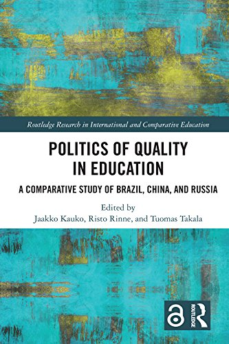 Politics of Quality in Education: A Comparative Study of Brazil, China, and Russia (Routledge Research in International and Comparative Education)