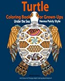 Turtle Coloring Book For Grown-Ups :Adults : Under the Sea: Henna Paisly Style: (Anti-Stress Art Therapy Adult Coloring Book Volume 9)