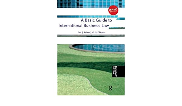 a basic guide to international business law keizer jan wevers harm rh amazon ca a basic guide to international business law 3rd edition pdf a basic guide to international business law 4th edition